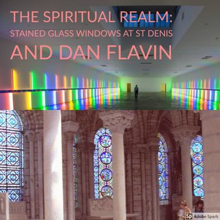 Episode 12: Spiritual Realm: Stained  Glass Windows at Church of St  Denis and Dan Flavin