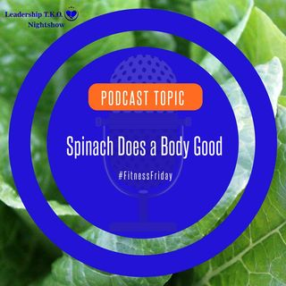 Spinach Does a Body Good | Lakeisha McKnight