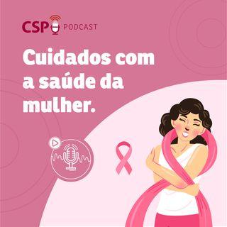 CSP Podcast T02 EP29 - Cuidado com a saúde de mulher contra o câncer de mama
