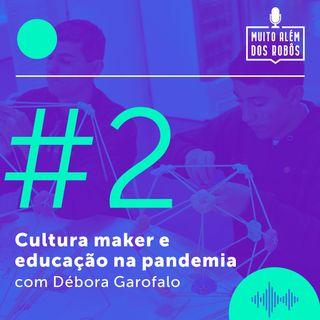 Cultura maker e educação na pandemia com Débora Garofalo