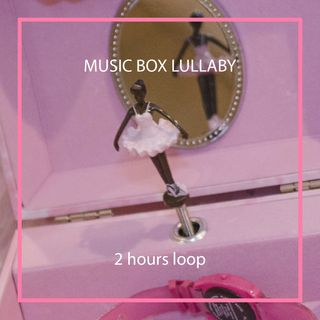 Music Box Lullaby - 2 hours loop
