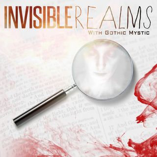 Invisible Realms w/ Gothic Mystic