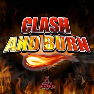 Clash and Burn! - Episode 9 w/ TK Wylde