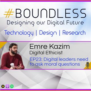 EP23: Dr Emre Kazim, Digital Ethicist, Digital leaders need to ask moral questions