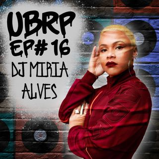 UBRP #16 DJ MIRIA ALVES