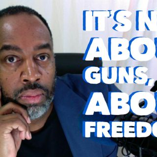 It's Not About Guns, It's About Freedom