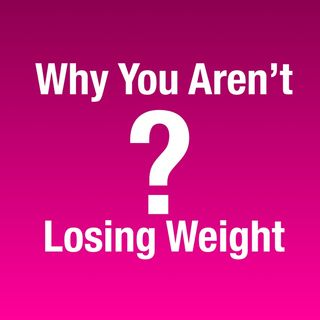 172 - Why You Aren't Losing Weight