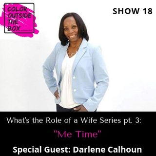 The Role of a Wife pt. 3: Me Time with special guest Darlene Calhoun