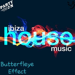 Ibiza House Music (Butterfleye Effect)