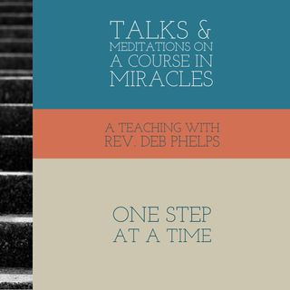 One Step at a Time - A Course in Miracles