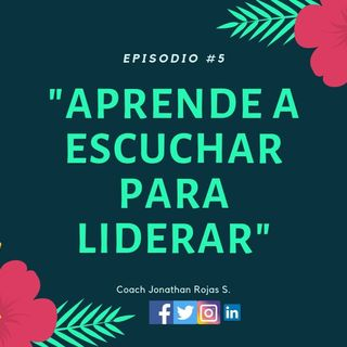 Episodio #5: Aprende a Escuchar para Liderar