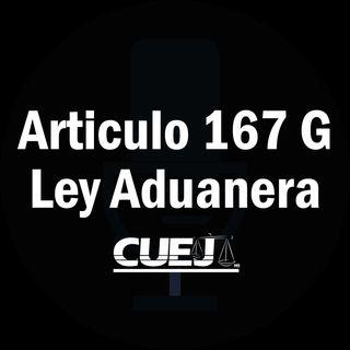Articulo 167 G  Ley Aduanera México