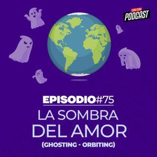 EP. 75 - La sombra del Amor (Orbiting - Ghosting)