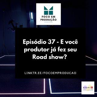 Episódio 37 - E você produtor já fez seu Road show? Sua turnê? Saiba mais em Foco em Produção.