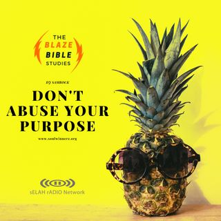 Don't abuse your purpose -DJ SAMROCK