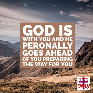 God is with You and He Peronally Goes Ahead of you Preparing the Way