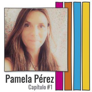 PAMELA PÉREZ | Capítulo #1 | 28 Jun. 2021