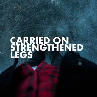Carried On Strengthened Legs - Rev Kenneth Chin