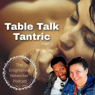 TABLE TALK TANTRIC PT 2