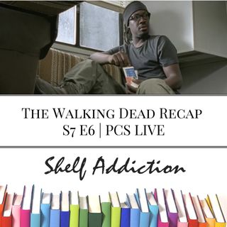 Ep 49: The Walking Dead Recap S7 E6 | PCS LIVE