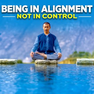 #327 Happiness - Being in Alignment, Not in Control