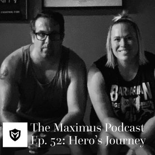 The Maximus Podcast Ep. 52 - Hero's Journey Pt 1