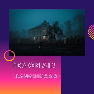 FDS ON AIR - Sanguinoso