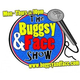 The Buggsy and Face show- Tuesday Edition