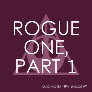 #7: Rogue One, Part 1