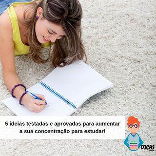 027 5 Ideias testadas e aprovadas para aumentar a sua concentração para estudar