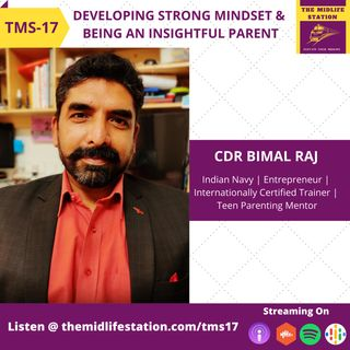 Developing Strong Mindset and Being an Insightful Parent with CDR Bimal Raj:TMS17
