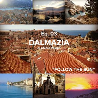 FOLLOW THE SUN // Ep.3 - DALMAZIA di Chiara Piliego