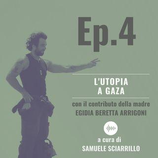 Ep.4 - L'Utopia a Gaza