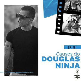 """EP 38- Causos do Douglas """"Poderosissimo"""" Ninja"""