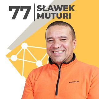 Sławek Muturi-bardzo lubię swoje towarzystwo-MZURI