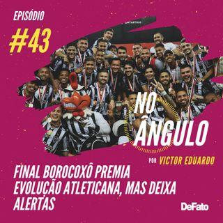 #43 - Final borocoxô premia evolução atleticana, mas deixa alertas