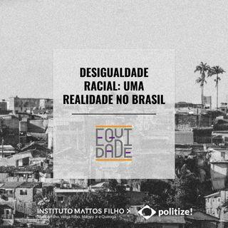 #17 - Desigualdade racial: uma realidade no Brasil