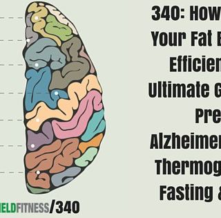 340: How To Test Your Fat Burning Efficiency, The Ultimate Guide To Preventing Alzheimers, Cold Thermogenesis, Fasting & More!