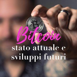 Bitcoin: stato attuale e sviluppi futuri