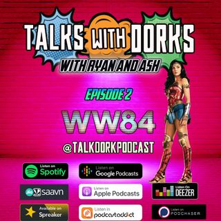 TALKS WITH DORKS EP. 2  (WONDER WOMAN 84)