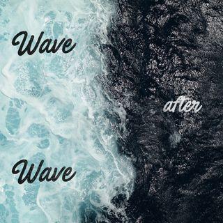 Wave after Wave | Martedì 7 Agosto