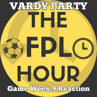 The FPL Hour - Vardy PARTY - Game Week 9 Reaction