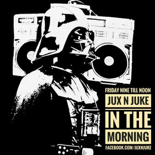 Jux n' Juke in the Morning Ep. 104 (Fri May 11)