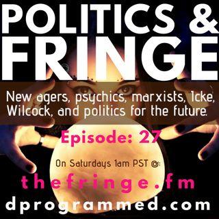 Ep:27 Politics & Fringe: New Age, Psychics, Marxists, Icke, Wilcock & Elections