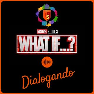Dialogando - 08 - What If...?