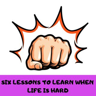 6 lessons to learn when life is hard