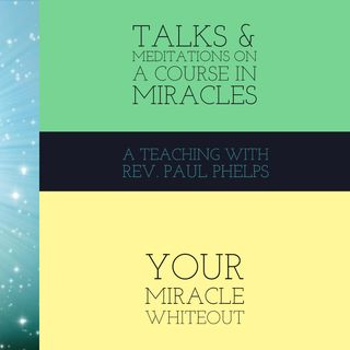 Your Miracle White-Out - A Talk on A Course in Miracles