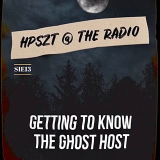 """HPSZT @ the radio - S1E13 - """"Getting to Know The Ghost Host"""""""