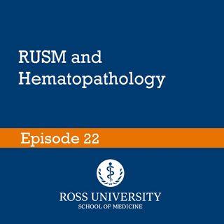 Episode 22 - RUSM and Hematopathology