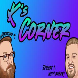 K's Corner Episode 1, Ruben!!